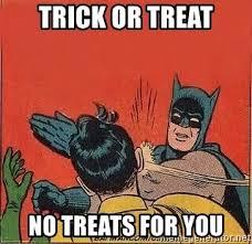 Trick Or Treat Meme - trick or treat no treats for you batman slap robin meme generator