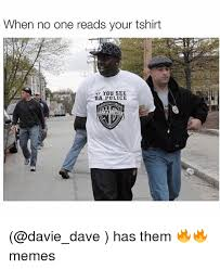 Funny Police Memes - when no one reads your tshirt you see da police has them memes