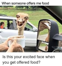 Excited Face Meme - when someone offers me food memes com is this your excited face when