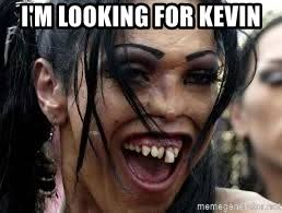 Kevin Meme - i m looking for kevin ugly woman meme generator