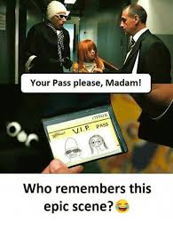Madam Meme - your pass please madam who remembers this epic scene epic meme