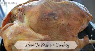 how brine a turkey the foolproof way to brine a turkey