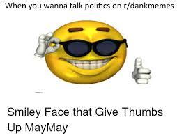 Smiley Face Memes - when you wanna talk politics on rdankmemes ubikebence politics