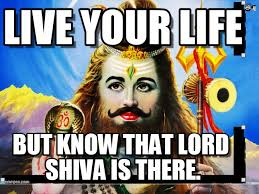 Shiva Meme - shiva meme 3 live your life on memegen