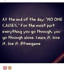 Meme Nobody Cares - at the end of the day no one cares for the most part everything
