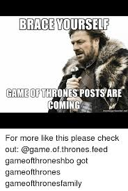 Meme Creator Brace Yourself - brace yourself game of thrones posts are coming meme generator net