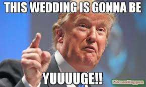 Meme Wedding - this wedding is gonna be yuuuuge meme donald trump 64032