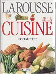 la rousse cuisine larousse de la cuisine 1500 recettes larousse babelio