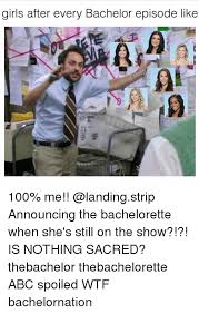 Bachelorette Meme - girls after every bachelor episode like 100 me announcing the