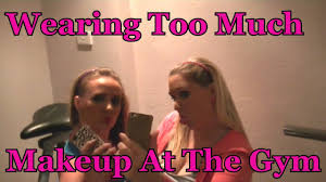 Too Much Makeup Meme - girls who wear too much makeup at the gym youtube