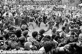 Mosh Pit Meme - can canada teach the rest of us to be nicer archive the