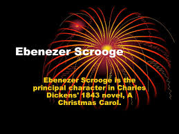 ebenezer scrooge ebenezer scrooge is the principal character in