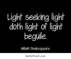 Seeking Quotes Quotes Light Seeking Light Doth Light Of Light Beguile