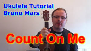 I Can Count On You Bruno Mars Bruno Mars Count On Me Ukulele Tutorial