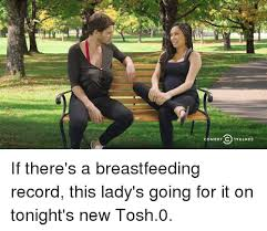 Tosh 0 Meme - comedy91v81n33 if there s a breastfeeding record this lady s going