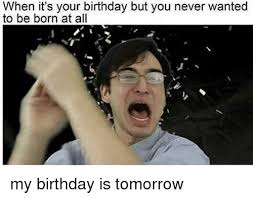 when it s your birthday but you never wanted to be born at all my