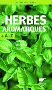 les herbes de cuisine les herbes aromatiques de a à z katrin wittmann delachaux et
