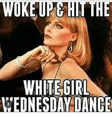 Wednesday Meme - 25 best memes about white girl wednesday white girl wednesday