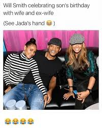 Wife Birthday Meme - will smith celebrating son s birthday with wife and ex wife see