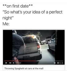 Perfect Date Meme - what s your idea of the perfect date meme by panzerjäger memedroid