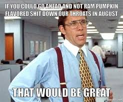 Pumpkin Spice Latte Meme - no i don t want a pumpkin spice latte adviceanimals