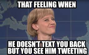 Text Back Meme - tfw he doesn t text back but you see him tweeting livefromnewyork