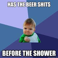 Beer Shits Meme - has the beer shits before the shower success kid quickmeme