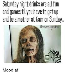 Funny Saturday Memes - saturday night drinks are all fun and games til you have to get up