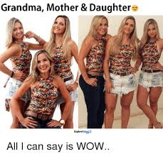 Mother Daughter Memes - grandma mother daughter exploretalent a all i can say is wow