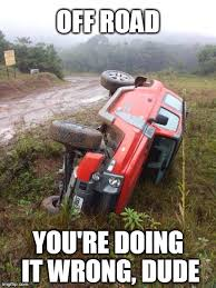 Off Road Memes - offroad doing it wrong imgflip