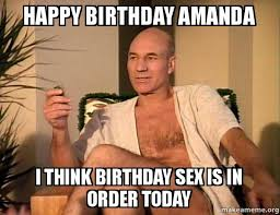 Birthday Sex Meme - happy birthday amanda i think birthday sex is in order today