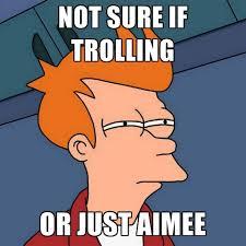 Create Troll Meme - not sure if trolling or just aimee create meme