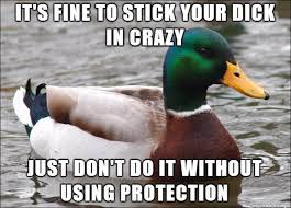 Crazy Bird Meme - with all those jokes about never sticking your dick in crazy
