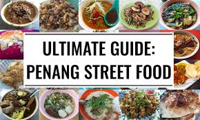 penang food an ultimate guide to penang street food food for
