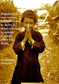 Seeking What Is It About Happiness Is Your Nature It Is Not Wrong To Desire It What Is