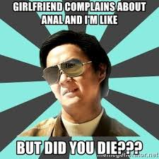 Meme Anal - girlfriend complains about anal and i m like but did you die mr