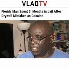 Drywall Meme - vladtv florida man spent 3 months in jail after drywall mistaken as
