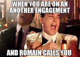Engagement Meme - when you are on an another engagement and romain calls you meme