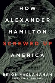 amazon com how alexander hamilton screwed up america