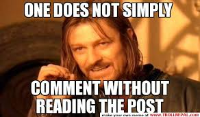 Reading Meme - one does not simply comment without reading the post one does