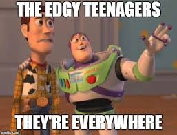 Memes About Teenagers - edgy teenagers imgflip
