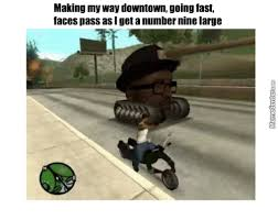 Making My Way Downtown Meme - making my way downtown going fast faces pass as i get a number nine