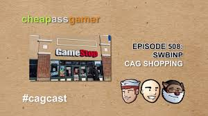 cheap gamer cagcast episode 508 gamestop adds thanksgiving