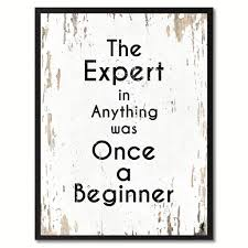 the expert in anything was once a beginner inspirational