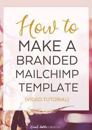 how to make a branded mailchimp template video women u0026 social