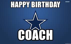 Dallas Cowboys Meme Generator - happy birthday coach dallas cowboys meme generator