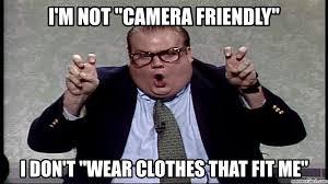 Camera Meme - m not camera friendly