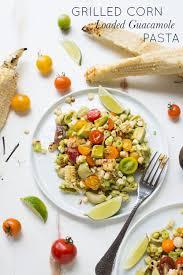 Simple Main Dish - grilled corn loaded guacamole pasta u2014 real food whole life