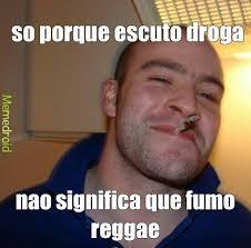 Reggae Meme - escutando reggae meme by lucasromero memedroid