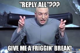 reply all give me a friggin break dr evil austin powers